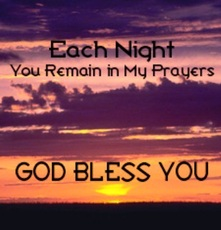 Each night you remain in my prayers